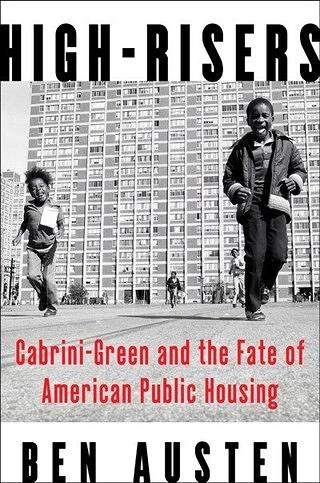 "The Cover of Ben Austin's Book, ""High-Risers: Cabrini-Green and the Fate of American Public Housing."""