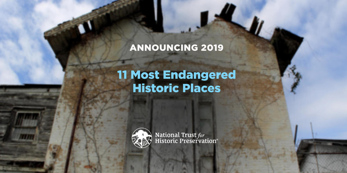 Discover America's 11 Most Endangered Historic Places for 2019