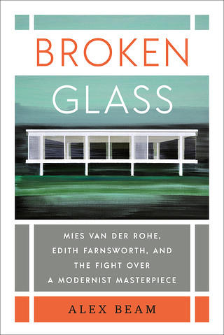 Cover of Broken Glass: Mies van der Rohe, Edith Farnsworth, and the Fight over a Modernist Masterpiece  by Alex Beam